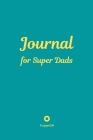 Journal for Super Dads -Green Cover -124 pages - 6x9 Inches Cover Image