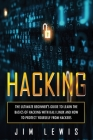 Hacking: The Ultimate Beginner's Guide to Learn the Basics of Hacking with Kali Linux and How to Protect yourself from Hackers Cover Image
