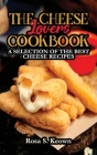 The Cheese Lovers Cookbook: A Selection of the Best Cheese Recipes Cover Image