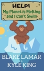 Help! My Planet is Melting and I Can't Swim Cover Image