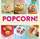 Popcorn!: 100 Sweet and Savory Recipes Cover Image