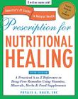 Prescription for Nutritional Healing: A Practical A-To-Z Reference to Drug-Free Remedies Using Vitamins, Minerals, Herbs & Food Supplements Cover Image