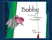 Bobby: A surreal adventure of a goldfish Cover Image
