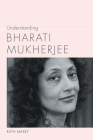 Understanding Bharati Mukherjee (Understanding Contemporary American Literature) Cover Image