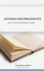 Historias Para Principiantes: Relatos cortos para estudiantes de Español Cover Image