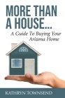 More Than A House...: A Guide To Buying Your Arizona Home Cover Image