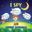 I Spy And Count Animals: Activity Book For Toddlers 2-5 Year Olds / Picture Game A-Z / Guessing for Kids Cover Image