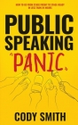 Public Speaking Panic: How to Go from Stage Fright to Stage-Ready in Less Than 24 Hours Cover Image