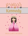 Princess Kennedy Draw & Write Notebook: With Picture Space and Dashed Mid-line for Small Girls Personalized with their Name Cover Image