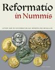 Reformatio in Nummis: Luther Und Die Reformation Auf Munzen Und Medaillen Cover Image