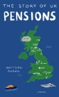 The Story of UK Pensions: An engaging guide to the pensions system Cover Image