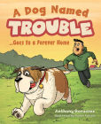 A Dog Named Trouble...Goes to a Forever Home Cover Image