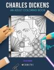 Charles Dickens: AN ADULT COLORING BOOK: A Charles Dickens Coloring Book For Adults Cover Image