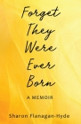 Forget They Were Ever Born: A Memoir Cover Image