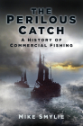 A Perilous Catch: The History of Commercial Fishing Cover Image