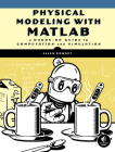 Physical Modeling with MATLAB: A Hands-on Guide to Computation and Simulation Cover Image