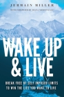 Wake Up & Live: Powerful Methods for Achieving Your Dreams, Overcoming Adversity and Finding Happiness Cover Image