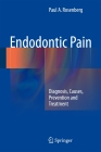 Endodontic Pain: Diagnosis, Causes, Prevention and Treatment Cover Image