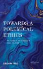 Towards a Polemical Ethics: Between Heidegger and Plato (New Heidegger Research) Cover Image
