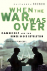 When The War Was Over: Cambodia And The Khmer Rouge Revolution, Revised Edition Cover Image