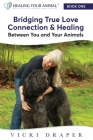 Bridging True Love Connection & Healing Between You and Your Animals Cover Image