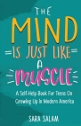 The Mind Is Just Like A Muscle: A Self-Help Book For Teens On Growing Up in Modern America Cover Image