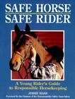 Safe Horse, Safe Rider: A Young Rider's Guide To Responsible Horsekeeping Cover Image