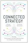 Connected Strategy: Building Continuous Customer Relationships for Competitive Advantage Cover Image