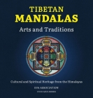Tibetan Mandalas, Arts and Traditions: Cultural and Spiritual Heritage from the Himalayas Cover Image