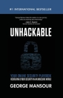 Unhackable: Your Online Security Playbook: Recreating Cyber Security in an Unsecure World Cover Image