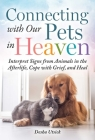 Connecting with Our Pets in Heaven: Interpret Signs from Animals in the Afterlife, Cope with Grief, and Heal Cover Image
