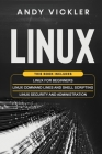 Linux: This book includes: Linux for Beginners + Linux Command Lines and Shell Scripting + Linux Security and Administration Cover Image