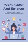 Work Faster And Smarter: Ultimate Guide To Being A Successful, Highly Productive Person: Not Harder Cover Image