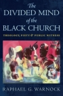 The Divided Mind of the Black Church: Theology, Piety, and Public Witness (Religion) Cover Image