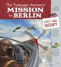 The Tuskegee Airmen's Mission to Berlin: A Fly on the Wall History Cover Image