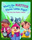 What's the Matter with the Three Little Pigs?: The Fairy-Tale Physics of Matter Cover Image