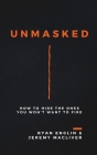 Unmasked: How to Hire the Ones You Won't Want to Fire Cover Image