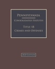 Pennsylvania Consolidated Statutes Title 18 Crimes and Offenses 2020 Edition Cover Image