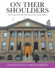 On Their Shoulders: The Women Who Paved the Way in Nova Scotia Politics Cover Image