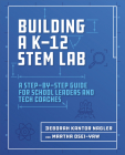 Building a K-12 Stem Lab: A Step-By-Step Guide for School Leaders and Tech Coaches Cover Image
