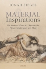 Material Inspirations: The Interests of the Art Object in the Nineteenth Century and After Cover Image