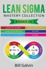 Lean Sigma Mastery Collection: 6 Books in 1: Lean Six Sigma, Lean Analytics, Lean Enterprise, Agile Project Management, KAIZEN, SCRUM Cover Image