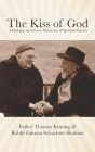 The Kiss of God: A Dialogue on Science, Mysticism, & Spiritual Practice Cover Image