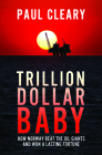 Trillion Dollar Baby: How Norway Beat the Oil Giants and Won a Lasting Fortune Cover Image