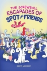 The Screwball Escapades of Spot and Friends Cover Image