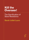 Kill the Overseer!: The Gamification of Slave Resistance (Forerunners: Ideas First) Cover Image