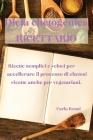 Dieta Chetogenica Ricettario: Ricette Semplici E Veloci Per Accellerare Il Processo Di Chetosi, Ricette Anche Per Vegetariani. Cover Image