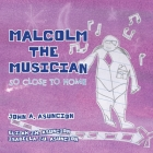 Malcolm the Musician: So Close to Home Cover Image