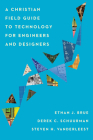A Christian Field Guide to Technology for Engineers and Designers Cover Image