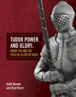 Tudor Power and Glory: Henry VIII and the Field of Cloth of Gold Cover Image